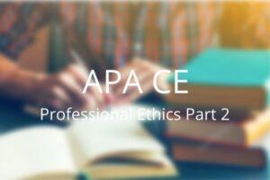 APA CE Professional Ethics Part 2
